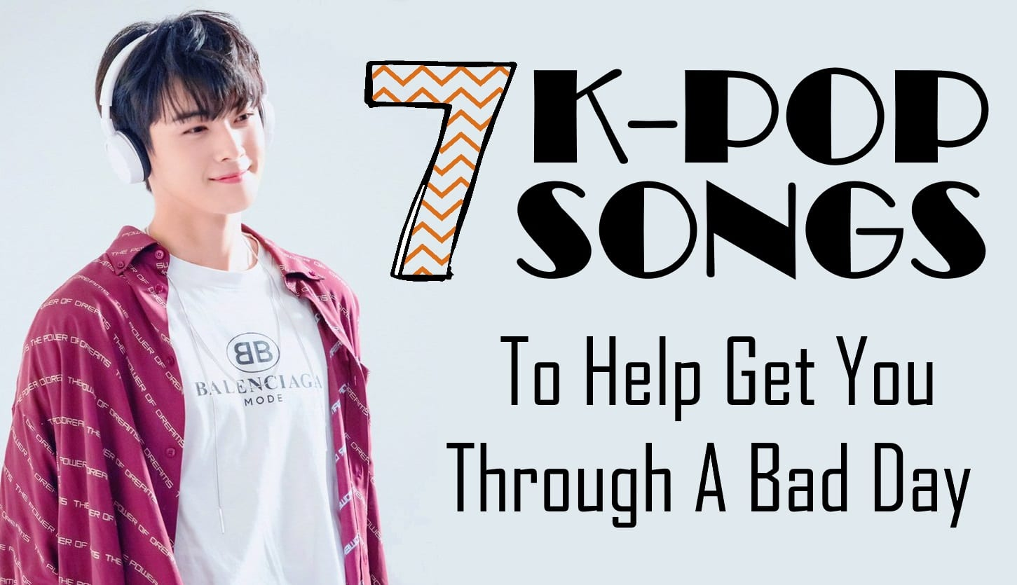 7 K-pop Songs To Help Get You Through A Bad Day